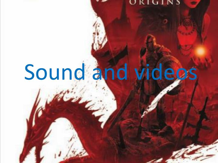 Sound and videos