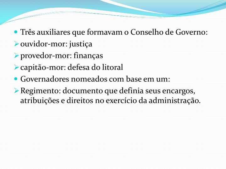 Três auxiliares que formavam o Conselho de Governo: