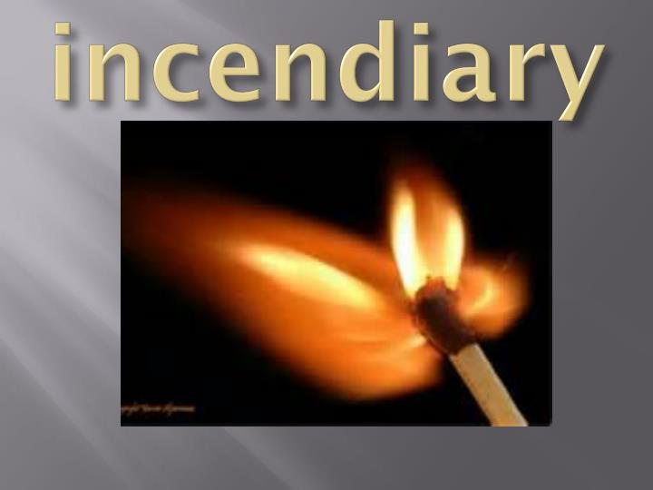 incendiary