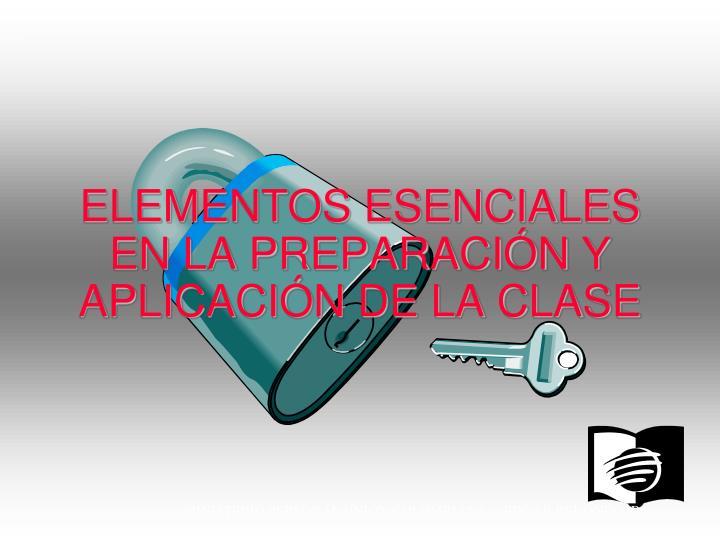 ELEMENTOS ESENCIALES EN LA PREPARACIÓN Y APLICACIÓN DE LA CLASE