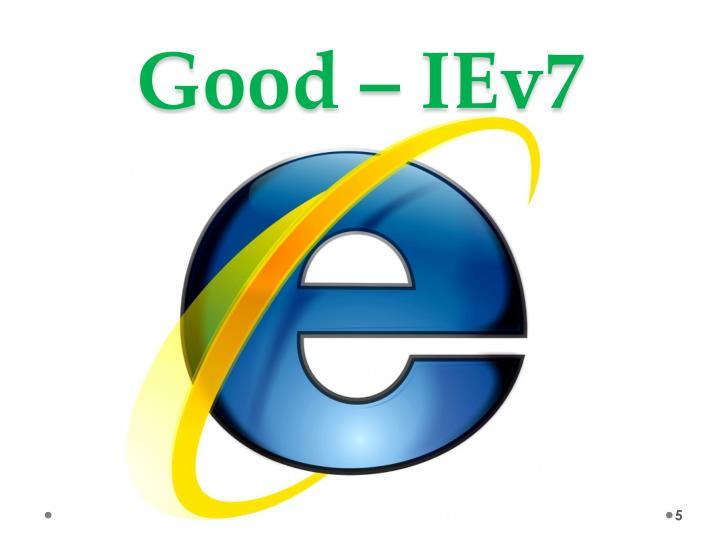 Good – IEv7