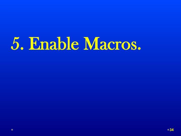 5. Enable Macros.