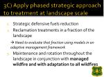 3c apply phased strategic approach to treatment at landscape scale