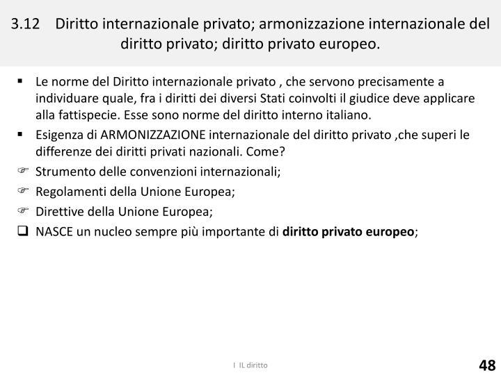 3.12    Diritto internazionale privato; armonizzazione internazionale del diritto privato; diritto privato europeo.