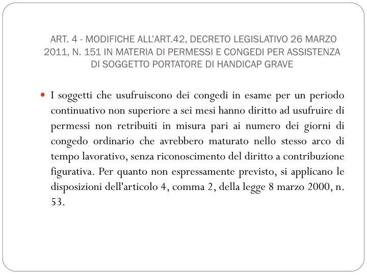 Art. 4 - Modifiche all'art.42, decreto legislativo 26 marzo 2011, n. 151 in materia di permessi e congedi per assistenza di soggetto portatore di handicap grave