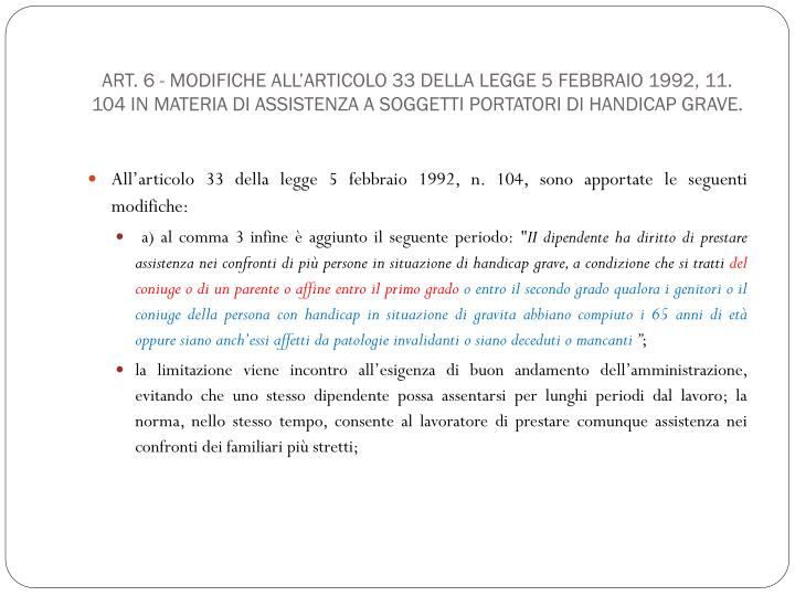 Art. 6 - Modifiche all'articolo 33 della legge 5 febbraio 1992, 11. 104 in materia di assistenza a soggetti portatori di handicap grave.