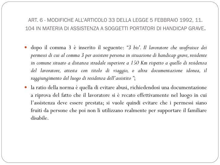 Art. 6 - Modifiche all'articolo 33 della legge 5 febbraio 1992, 11. 104 in materia di assistenza a soggetti portatori di handicap grave