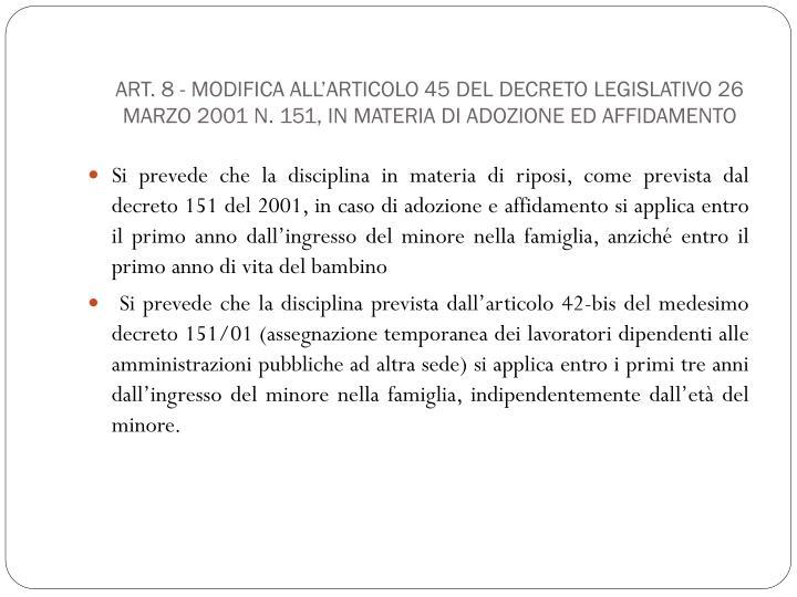 Art. 8 - Modifica all'articolo 45 del Decreto legislativo 26 marzo 2001 n. 151, in materia di adozione ed affidamento
