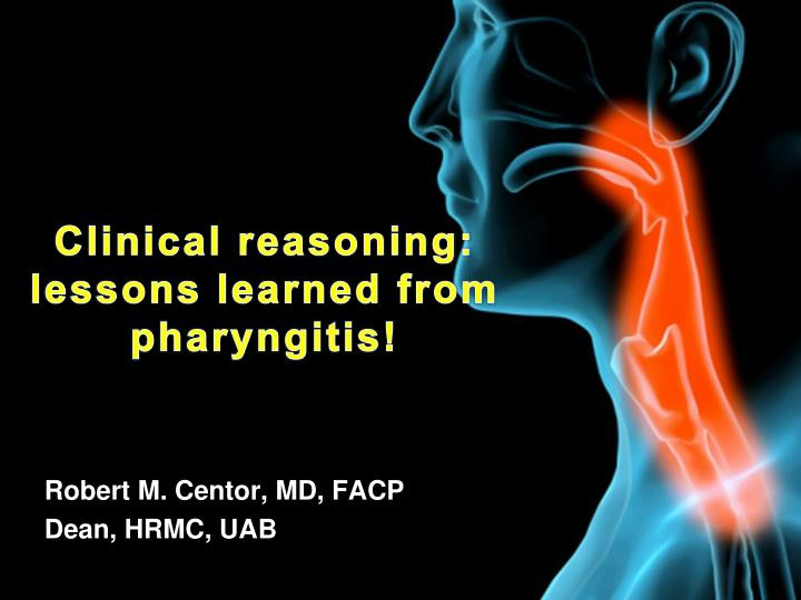 Clinical reasoning lessons learned from pharyngitis