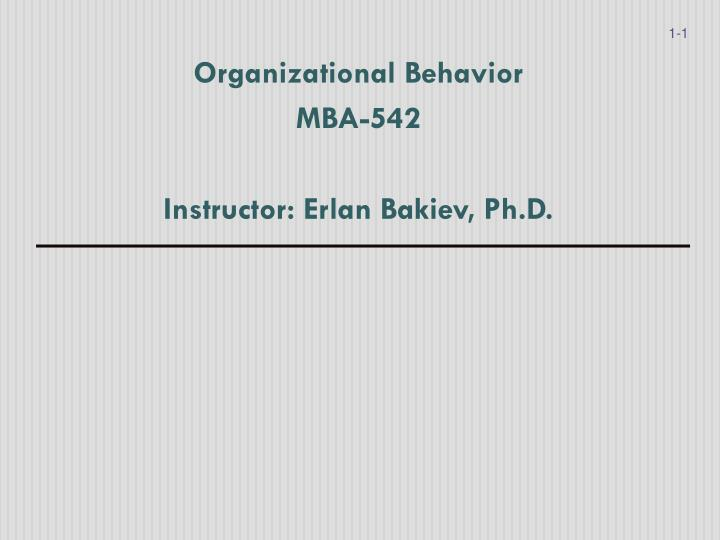 Organizational behavior mba 542 instructor erlan bakiev ph d