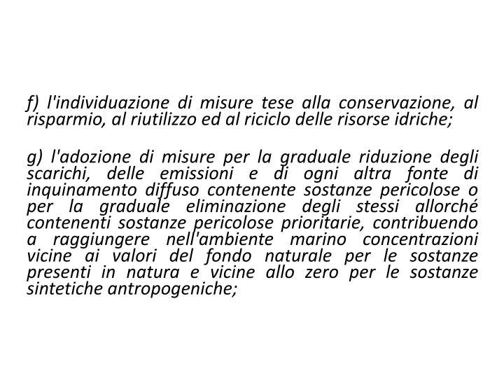 f) l'individuazione di misure tese alla conservazione, al risparmio, al riutilizzo ed al riciclo delle risorse idriche;
