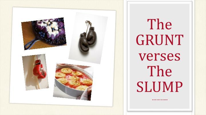 The GRUNT verses The SLUMP