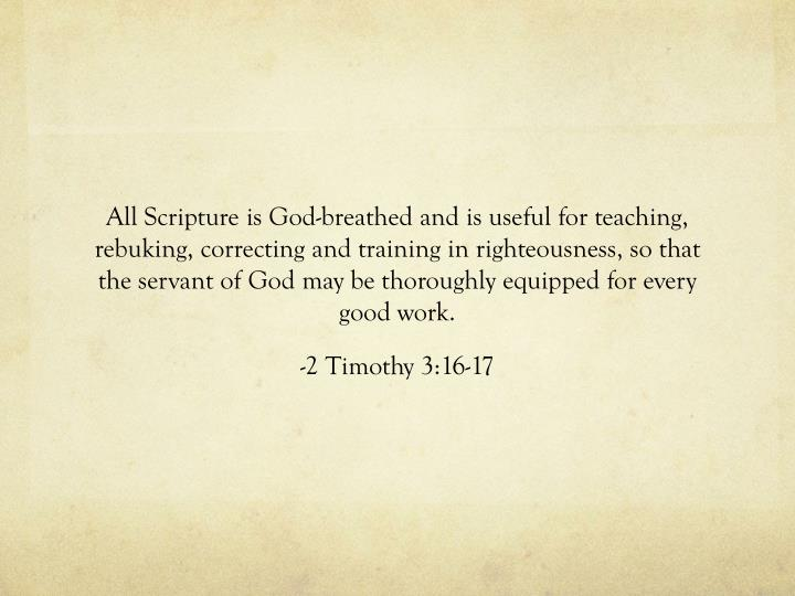 All Scripture is God-breathed and is useful for teaching, rebuking, correcting and training in righteousness