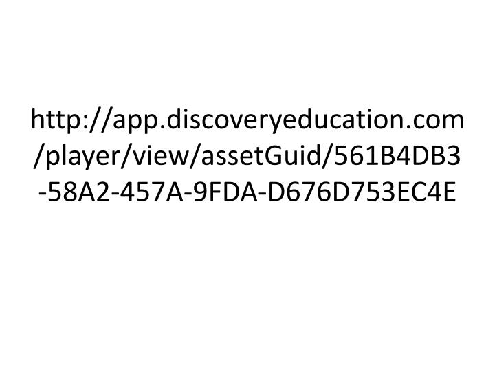 http://app.discoveryeducation.com/player/view/assetGuid/561B4DB3-58A2-457A-9FDA-D676D753EC4E