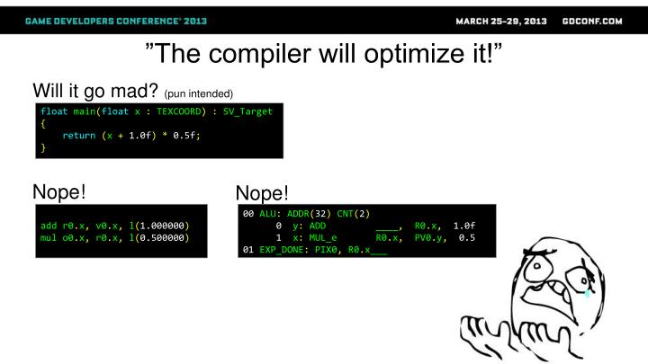 """The compiler will optimize it!"""