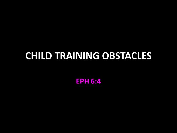 Child training obstacles