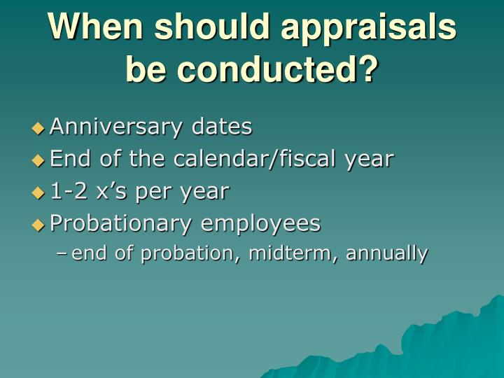 When should appraisals be conducted?