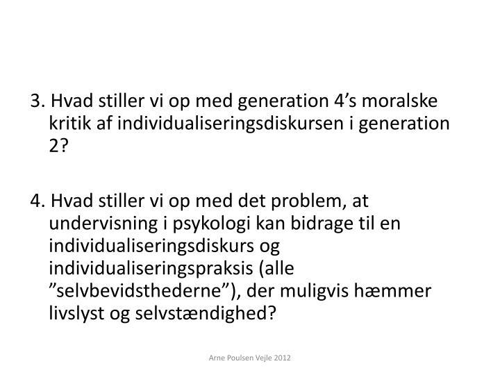 3. Hvad stiller vi op med generation 4's moralske kritik af individualiseringsdiskursen i generation 2?