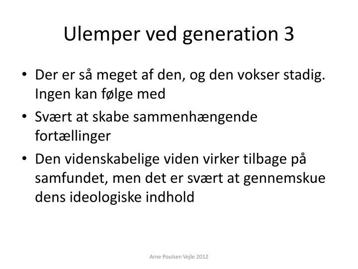 Ulemper ved generation 3