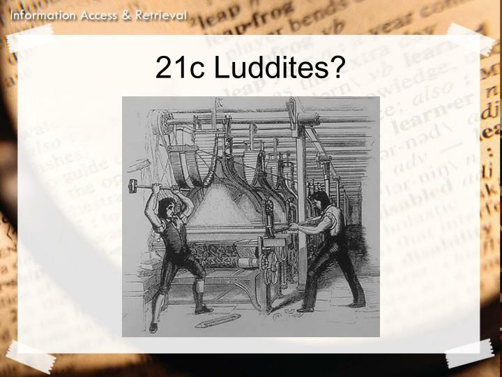 21c Luddites?