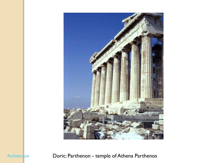 Doric: Parthenon - temple of Athena Parthenos