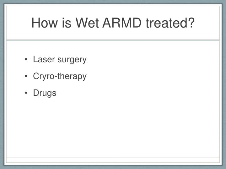 How is Wet ARMD treated?