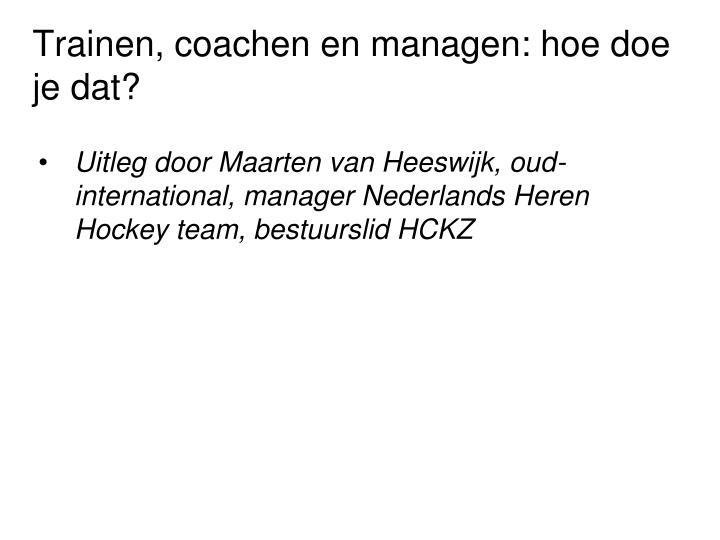 Trainen, coachen en managen: hoe doe je dat?