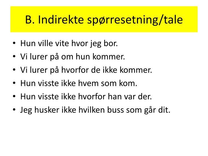 B. Indirekte spørresetning/tale