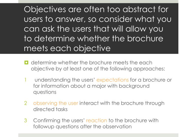 Objectives are often too abstract for users to answer, so consider what you can ask the users that w...