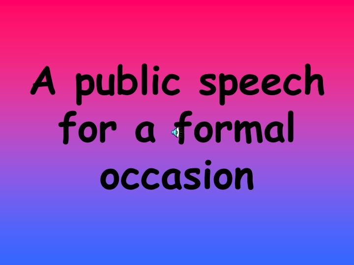 A public speech for a formal occasion