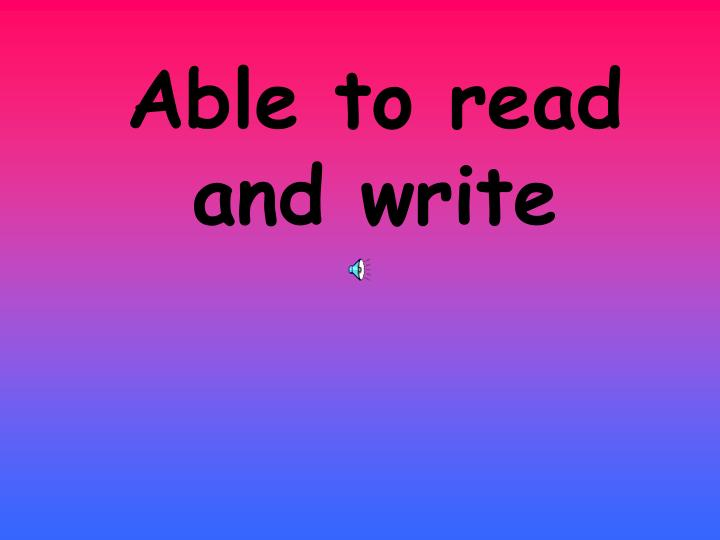 Able to read and write