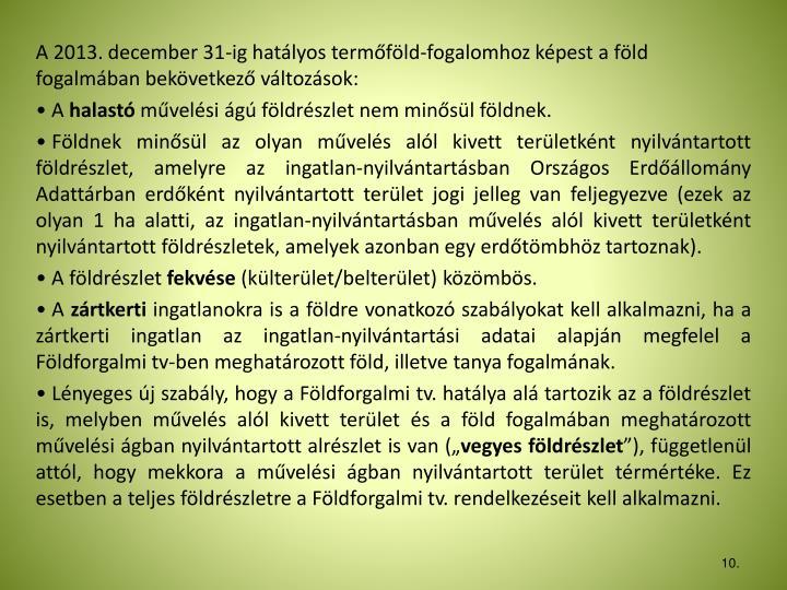 A 2013. december 31-ig hatályos termőföld-fogalomhoz képest a föld fogalmában bekövetkező változások: