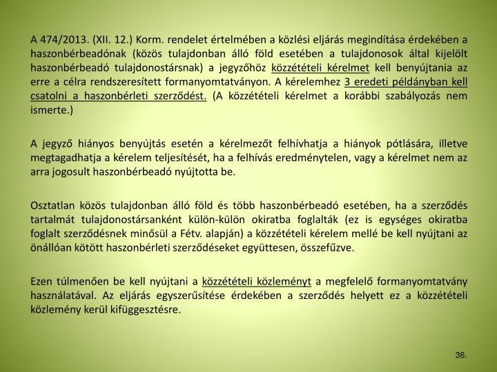 A 474/2013. (XII. 12.) Korm. rendelet értelmében a közlési eljárás megindítása érdekében a haszonbérbeadónak (közös tulajdonban álló föld esetében a tulajdonosok által kijelölt haszonbérbeadó tulajdonostársnak) a jegyzőhöz