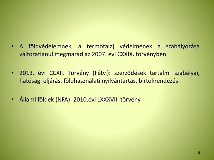 A földvédelemnek, a termőtalaj védelmének a szabályozása változatlanul megmarad az 2007. évi CXXIX. törvényben.