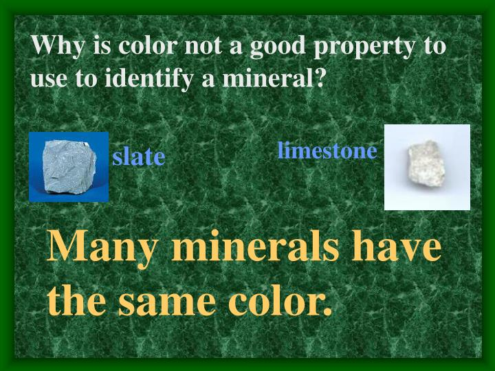 Why is color not a good property to use to identify a mineral?