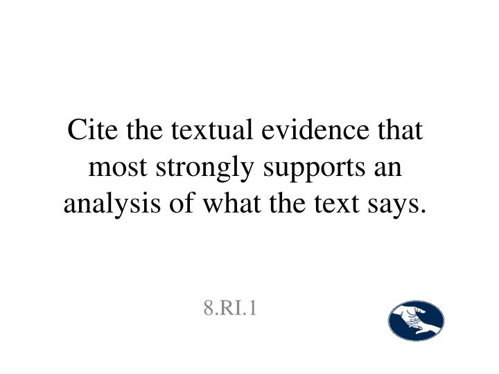 Cite the textual evidence that most strongly supports an analysis of what the text says.