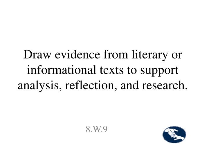 Draw evidence from literary or informational texts to support analysis, reflection, and research.