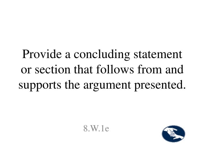 Provide a concluding statement or section that follows from and supports the argument presented.