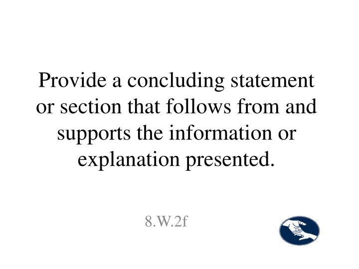Provide a concluding statement or section that follows from and supports the information or explanation presented.