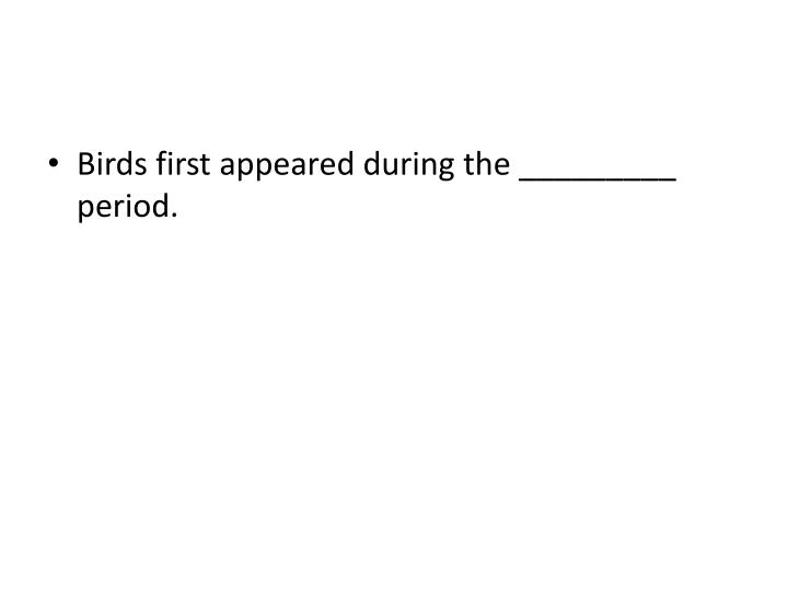 Birds first appeared during the _________ period.