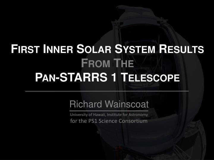 first inner solar system results from the pan starrs 1 telescope