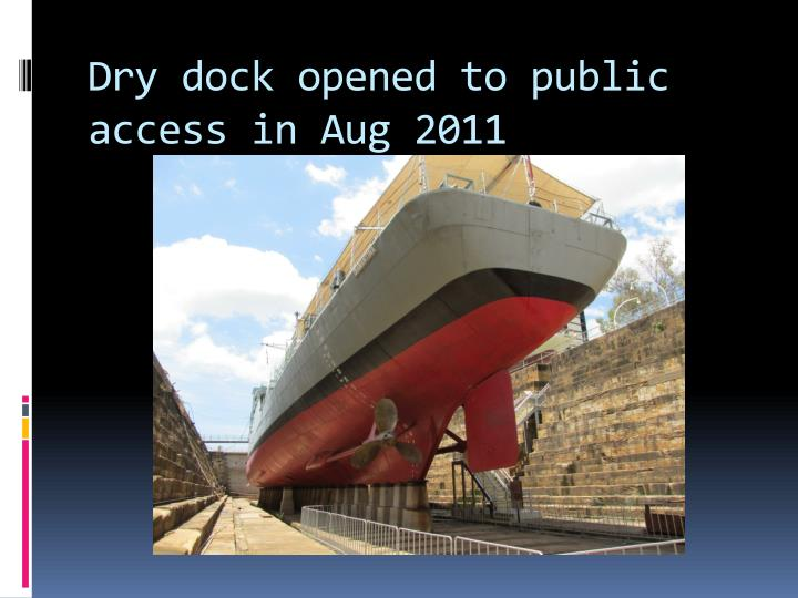 Dry dock opened to public access in Aug 2011