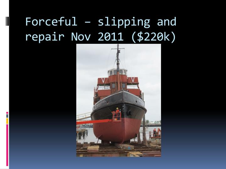Forceful – slipping and repair Nov 2011 ($220k)