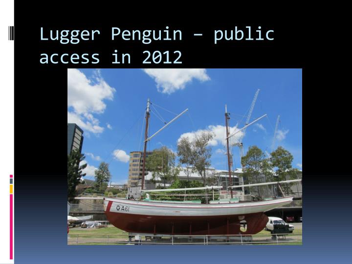 Lugger Penguin – public access in 2012