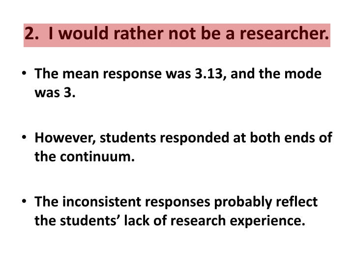 2.  I would rather not be a researcher.