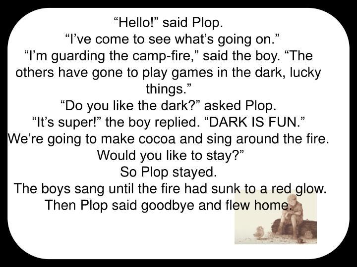 """""""Hello!"""" said Plop."""