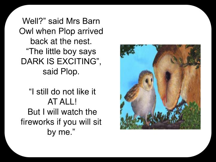 "Well?"" said Mrs Barn Owl when Plop arrived back at the nest."
