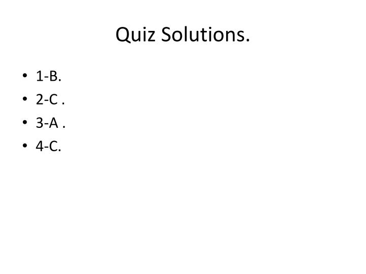 Quiz Solutions.