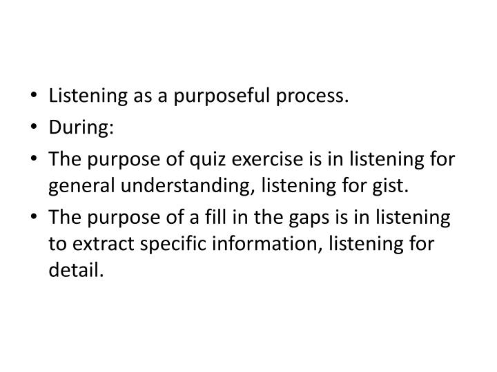 Listening as a purposeful process.