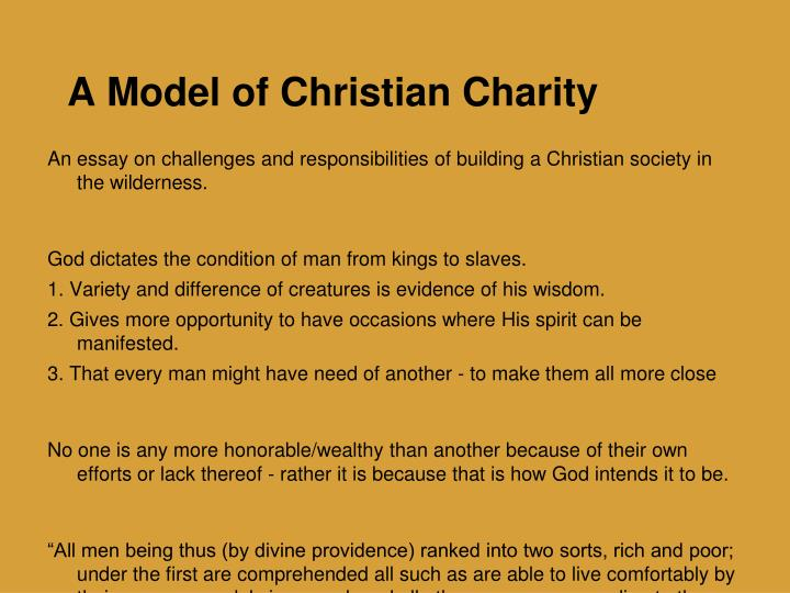 a model of christian charity by John winthrop john winthrop's famous sermon a model of christian charity follows the typical puritan model of exposition and application as he draws upon his skill and training as a lawyer to craft the rhetoric.